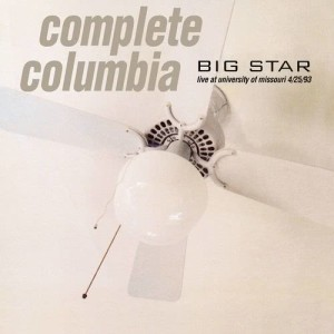 Album Complete Columbia: Live at University of Missouri 4/25/93 from Big Star