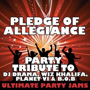 Ultimate Party Jams的專輯Pledge of Allegiance (Party Tribute to DJ Drama, Wiz Khalifa, Planet VI & B.O.B)