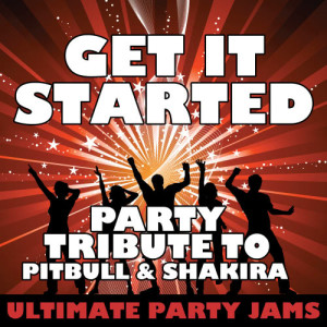 Ultimate Party Jams的專輯Get It Started (Party Tribute to Pitbull & Shakira) – Single