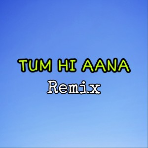 Tum Hi Aana (Remix) dari Dj Saputra