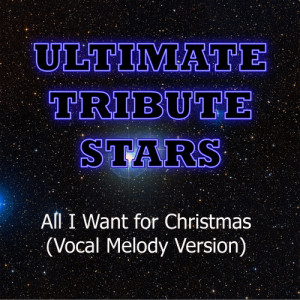 Ultimate Tribute Stars的專輯Justin Bieber & Mariah Carey - All I Want For Christmas (Vocal Melody Version)