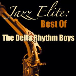 The Delta Rhythm Boys的專輯Jazz Elite: Best Of The Delta Rhythm Boys