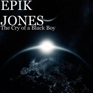 Album The Cry of a Black Boy from EPIK JONES