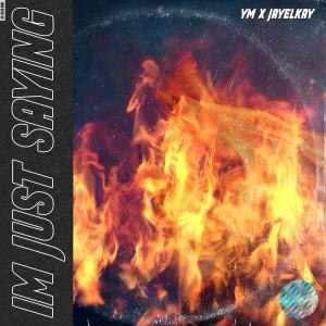 Album Im Just Saying (Explicit) from YM