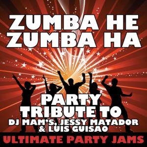 Ultimate Party Jams的專輯Zumba He Zumba Ha (Party Tribute to DJ Mam's, Jessy Matador & Luis Guisao)