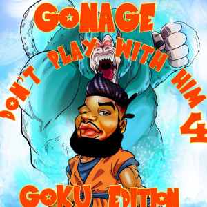 Album Don't Play With Him 4: Goku Edition (Explicit) from Gonage