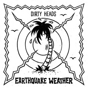 Earthquake Weather dari Dirty Heads