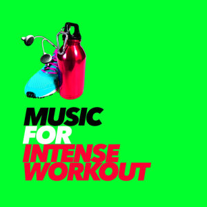 Intense Workout Music Series的專輯Music for Intense Workout