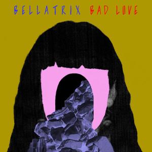 Bellatrix的專輯Bad Love (Explicit)