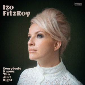Album Everybody Knows This Ain't Right from Izo FitzRoy