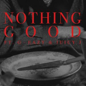Nothing Good (feat. G-Eazy and Juicy J) (Explicit) dari Juicy J