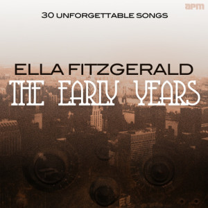 Ella Fitzgerald的專輯The Early Years - 30 Unforgettable Songs