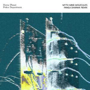 Myth Mind Molecules (Remix) dari Horse Planet Police Department