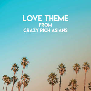 Album Love Theme from Crazy Rich Asians from Movie Sounds Unlimited