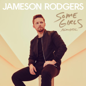 Album Some Girls (Acoustic) from Jameson Rodgers