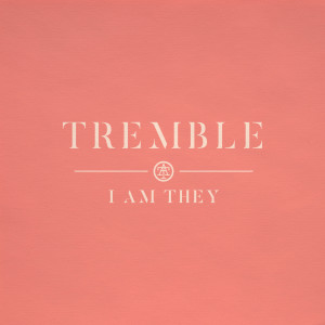 Album Tremble from I Am They