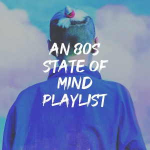 Album An 80S State of Mind Playlist from 60's 70's 80's 90's Hits