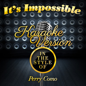 Karaoke - Ameritz的專輯It's Impossible (In the Style of Perry Como) [Karaoke Version] - Single