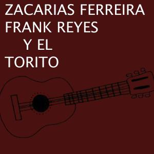 Bachata的專輯Zacarías Ferreira Frank Reyes y el Torito