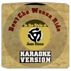 Karaoke - Ameritz的專輯Don't Cha Wanna Ride (In the Style of Joss Stone) [Karaoke Version] - Single