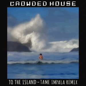 Album To The Island (Tame Impala Remix) (Explicit) from Crowded House
