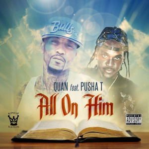 Listen to All on Him (feat. Pusha T) song with lyrics from Quan