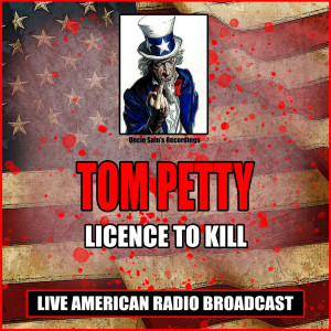 Album Licence To Kill (Live) from Tom Petty And The Heartbreakers