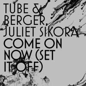 Album Come On Now (Set it off) [Radio Edit] from Tube & Berger