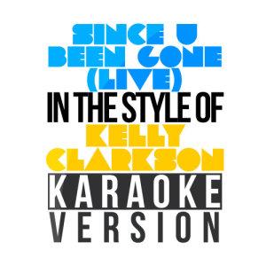 Karaoke - Ameritz的專輯Since U Been Gone (Live) [In the Style of Kelly Clarkson] [Karaoke Version] - Single