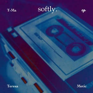 T-Ma的專輯Softly (Extended Play)