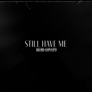 Listen to Still Have Me song with lyrics from Demi Lovato