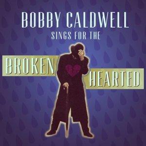 Bobby Caldwell Sings for the Broken Hearted dari Bobby Caldwell
