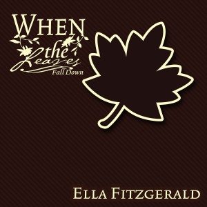 Ella Fitzgerald的專輯When The Leaves Fall Down