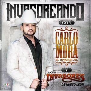 Invasoreando Con Carlo Mora y los Invasores de Nuevo León dari Carlo Mora
