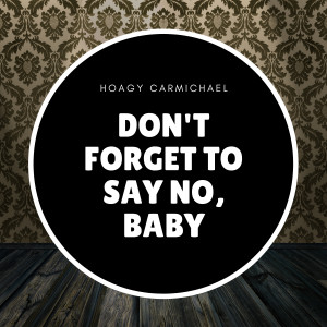 Hoagy Carmichael的專輯Don't Forget to Say No, Baby