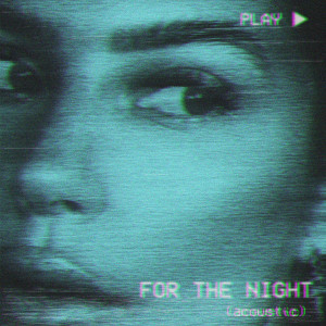 For the Night (Acoustic) (Explicit)