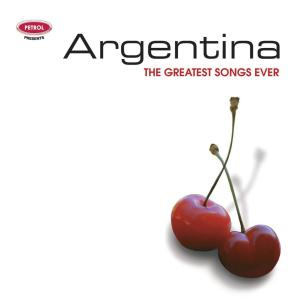 Greatest Songs Ever: Argentina 2006 Petrol Presents
