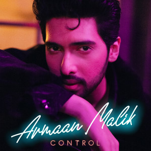 Listen to Control song with lyrics from Armaan Malik