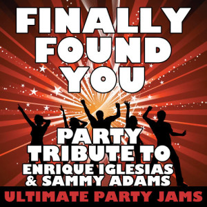 Ultimate Party Jams的專輯Finally Found You (Party Tribute to Enrique Iglesias & Sammy Adams)