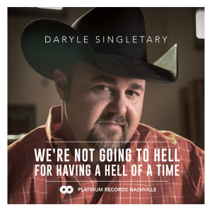 Album We're Not Going to Hell for Having a Hell of a Time from Daryle Singletary