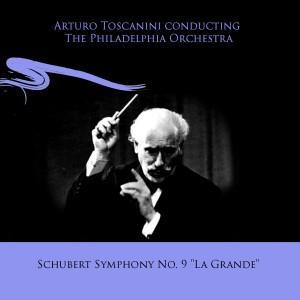 "Album Arturo Toscanini conducting The Philadelphia Orchestra: Schubert Symphony No. 9 ""La Grande"" from The Philadelphia Orchestra"