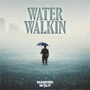 Water Walkin dari Masked Wolf