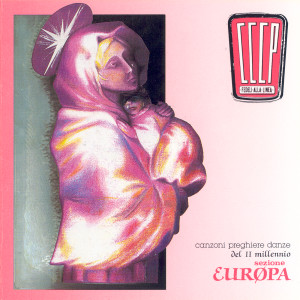 Canzoni, Preghiere E Danze Del II Millennio - Sezione Europa 2008 CCCP  Fedeli Alla Linea