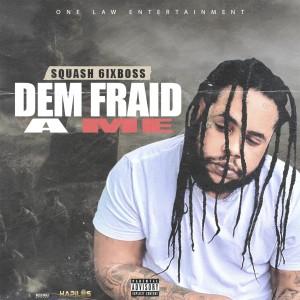 Album Dem Fraid a Me (Explicit) from Squash