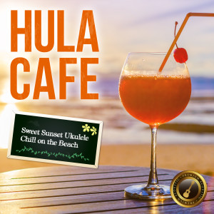 Café Lounge Resort的專輯Hula Cafe ~ Sweet Sunset Ukulele Chill on the Beach ~