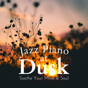 Relaxing Piano Crew的專輯Jazz Piano at Dusk - Soothe Your Mind & Soul