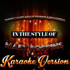 Karaoke - Ameritz的專輯Supercalifragilisticexpialidocious (In the Style of Mary Poppins) [Karaoke Version]