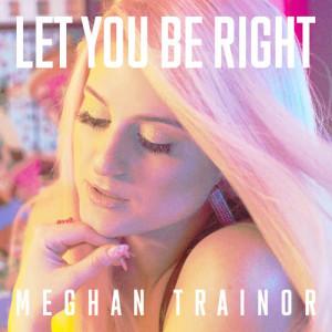 收聽Meghan Trainor的LET YOU BE RIGHT歌詞歌曲
