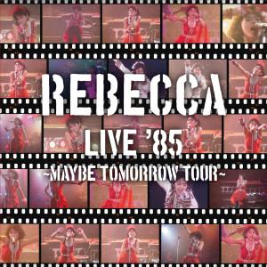 Album Rebecca Live '85 - Maybe Tomorrow Tour from Rebecca