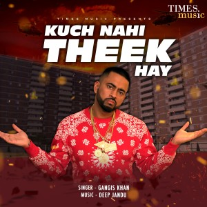 Album Kuch Nahi Theek Hay - Single from Gangis Khan